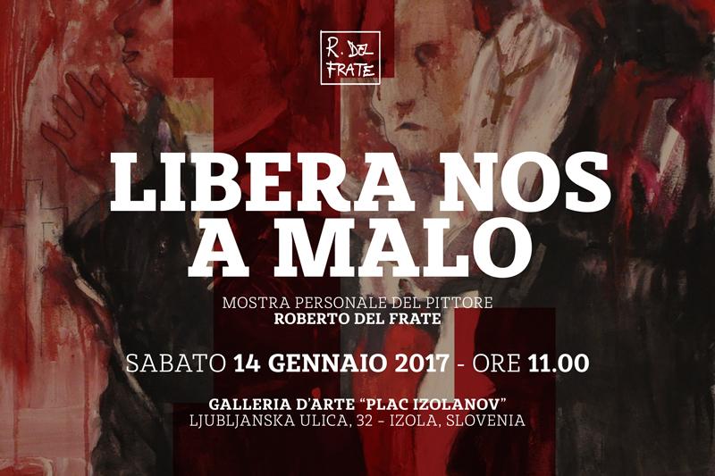 Libera Nos A Malo_Roberto del Frate_Atelier Home Gallery