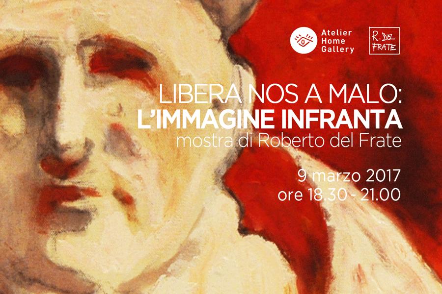 LNAM l'immagine infranta - Roberto del Frate - Libera Nos A Malo_Atelier Home Gallery
